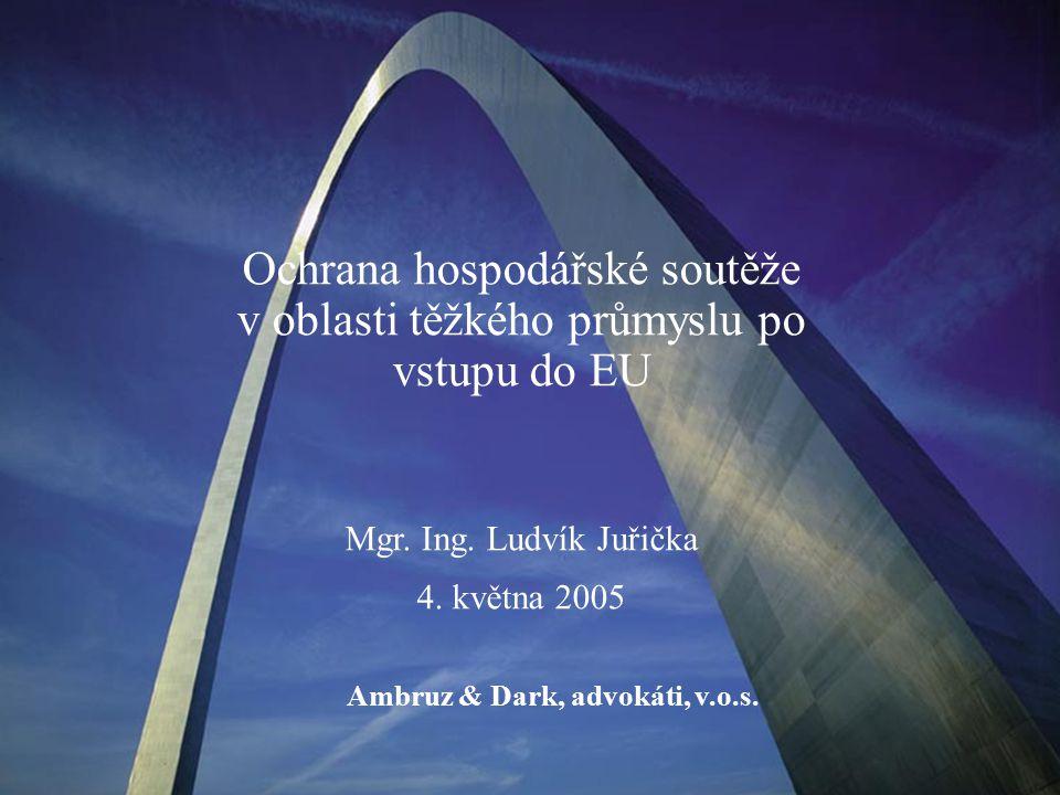 Ochrana hospodářské soutěže v oblasti těžkého průmyslu po vstupu do EU Mgr.
