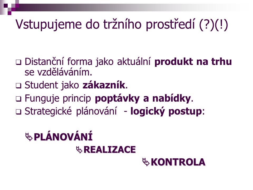 Vstupujeme do tržního prostředí ( )(!)  Distanční forma jako aktuální produkt na trhu se vzděláváním.