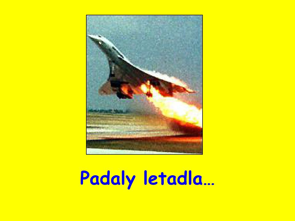 Padaly letadla…