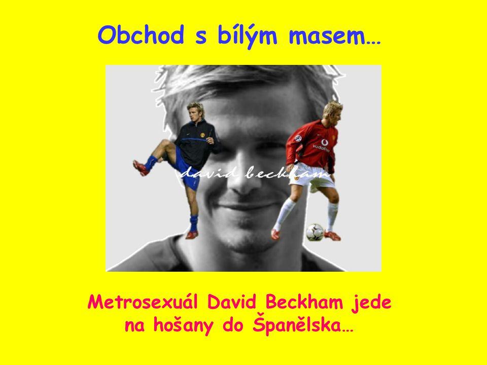 Obchod s bílým masem… Metrosexuál David Beckham jede na hošany do Španělska…