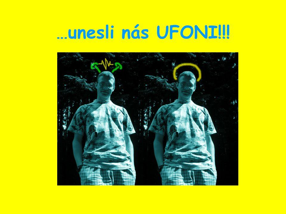 …unesli nás UFONI!!!