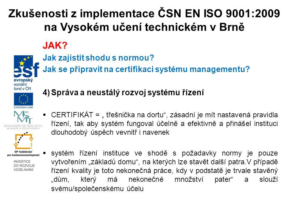 Zkušenosti z implementace ČSN EN ISO 9001:2009 na Vysokém učení technickém v Brně JAK? Jak zajistit shodu s normou? Jak se připravit na certifikaci sy