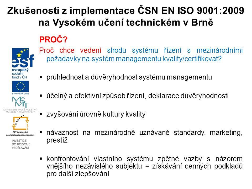 Zkušenosti z implementace ČSN EN ISO 9001:2009 na Vysokém učení technickém v Brně PROČ? Proč chce vedení shodu systému řízení s mezinárodními požadavk