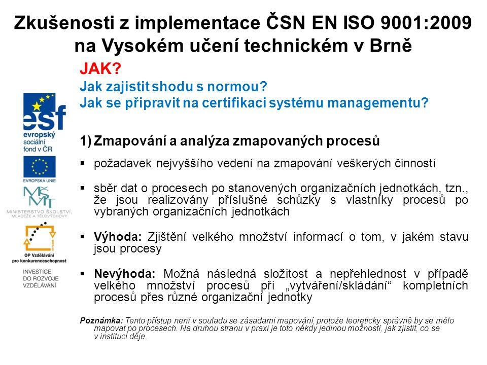 Zkušenosti z implementace ČSN EN ISO 9001:2009 na Vysokém učení technickém v Brně JAK.