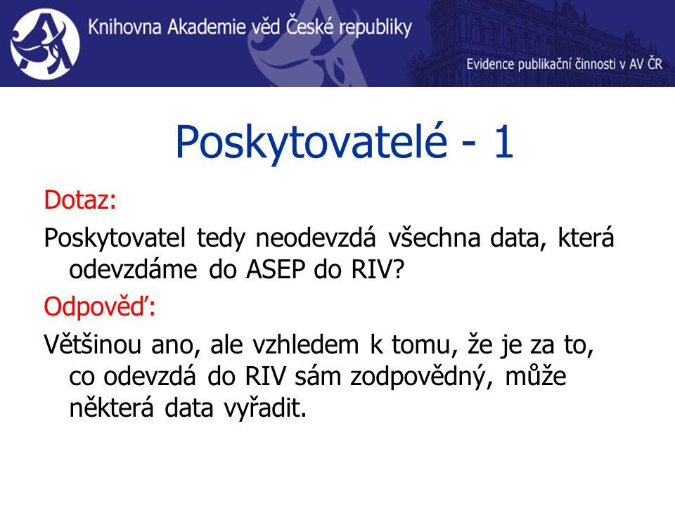 Poskytovatelé - 1 Dotaz: Poskytovatel tedy neodevzdá všechna data, která odevzdáme do ASEP do RIV.