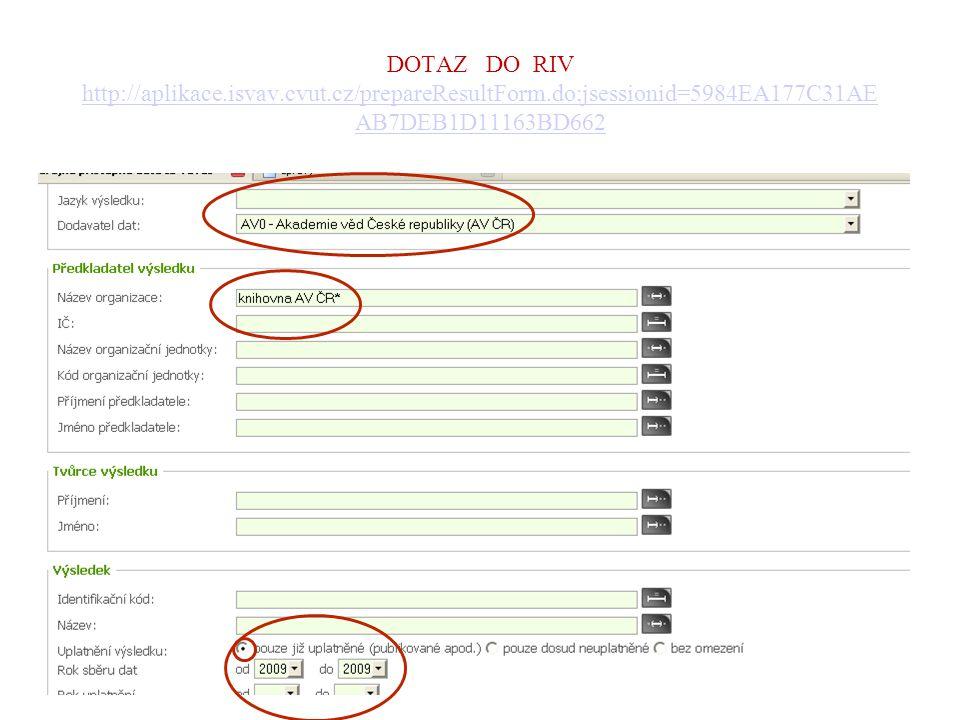 DOTAZ DO RIV http://aplikace.isvav.cvut.cz/prepareResultForm.do;jsessionid=5984EA177C31AE AB7DEB1D11163BD662 http://aplikace.isvav.cvut.cz/prepareResultForm.do;jsessionid=5984EA177C31AE AB7DEB1D11163BD662