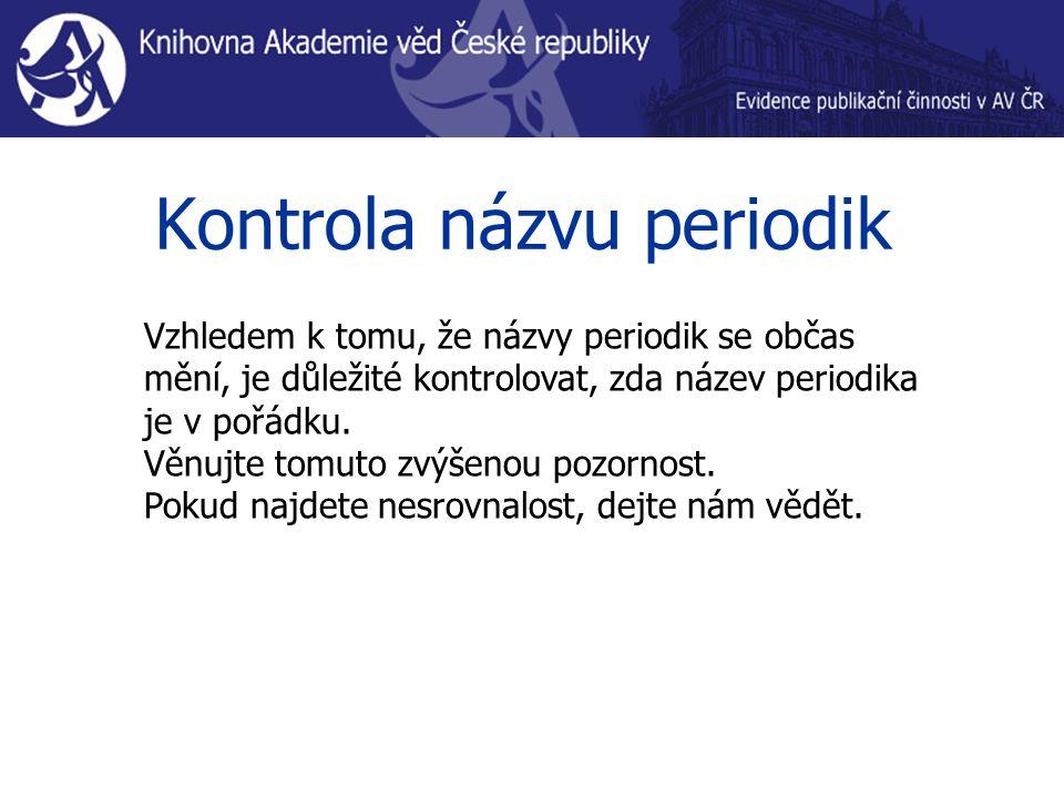 Kontrola názvu periodik Vzhledem k tomu, že názvy periodik se občas mění, je důležité kontrolovat, zda název periodika je v pořádku.