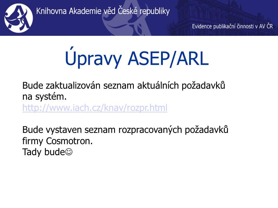 Úpravy ASEP/ARL Bude zaktualizován seznam aktuálních požadavků na systém.