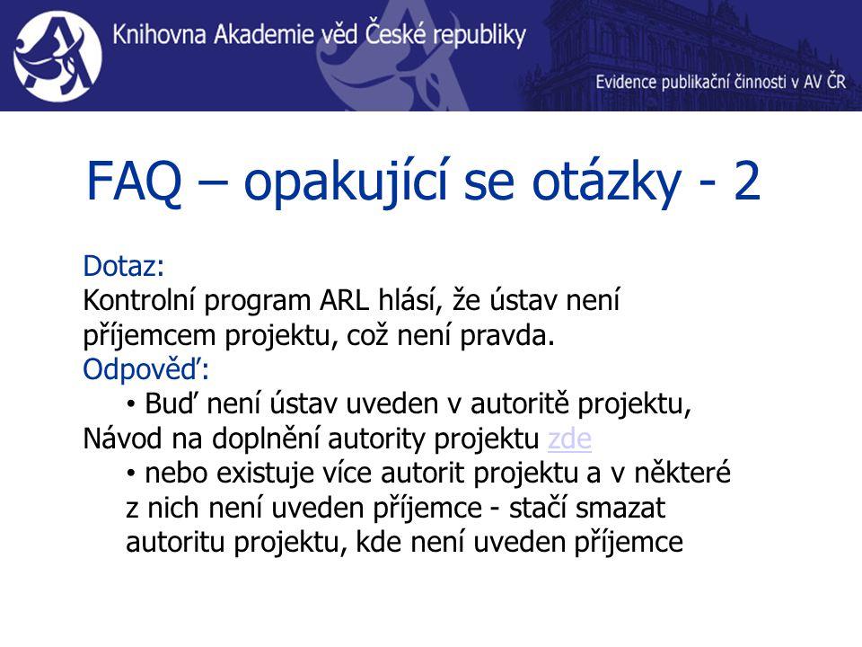 FAQ – opakující se otázky - 2 Dotaz: Kontrolní program ARL hlásí, že ústav není příjemcem projektu, což není pravda.