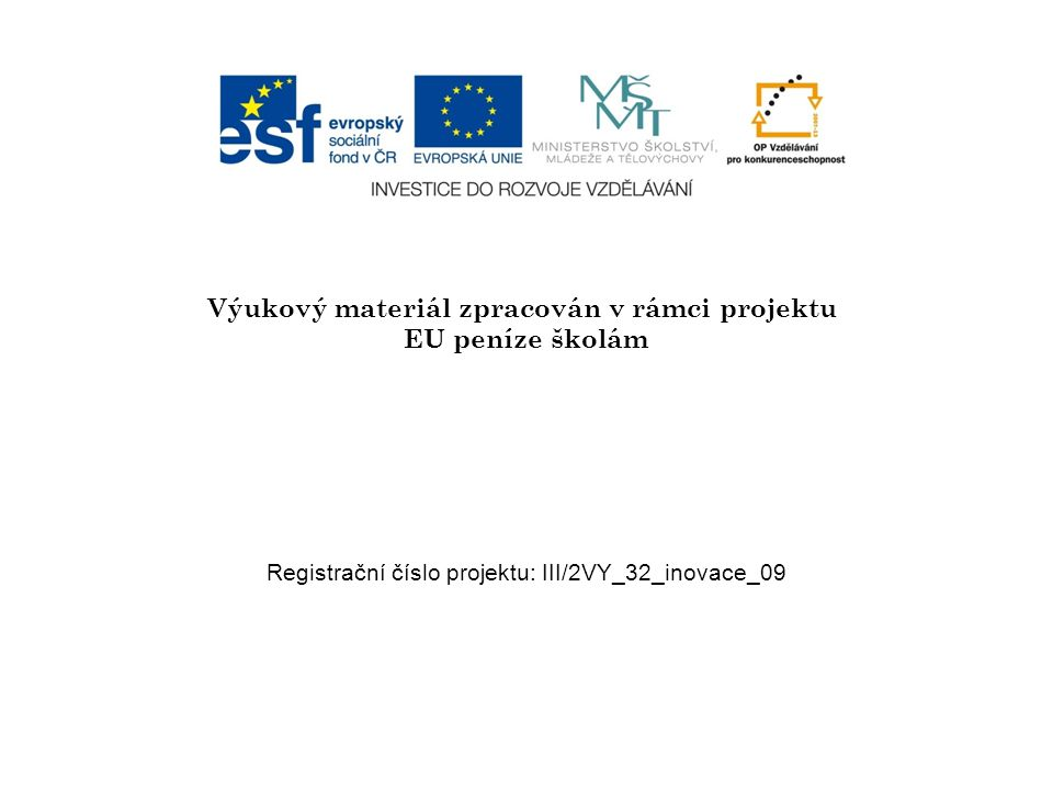 Výukový materiál zpracován v rámci projektu EU peníze školám Registrační číslo projektu: III/2VY_32_inovace_09
