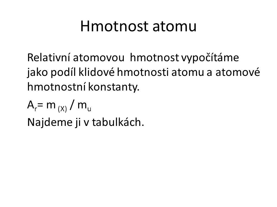 Hmotnost atomu Molární atomová hmotnost je hmotnost jednoho molu atomů.