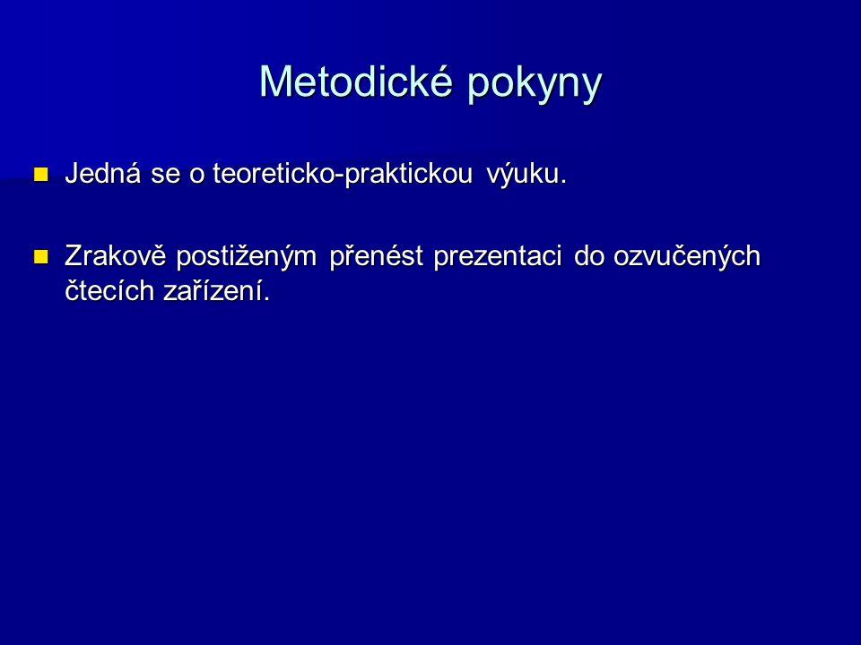 Metodické pokyny Jedná se o teoreticko-praktickou výuku.
