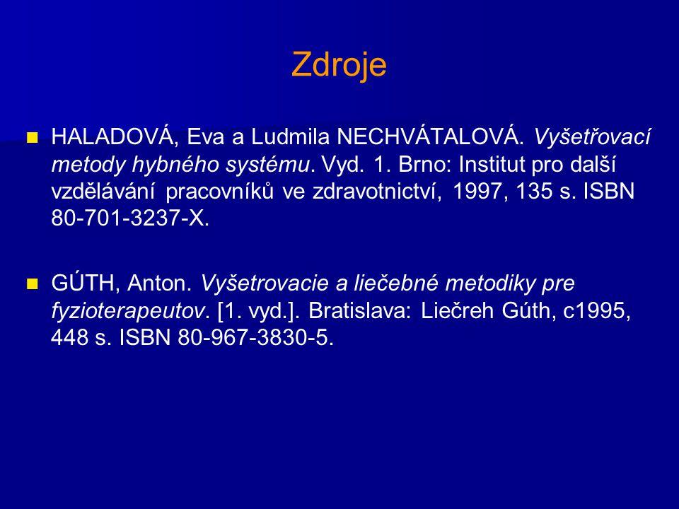 Zdroje HALADOVÁ, Eva a Ludmila NECHVÁTALOVÁ. Vyšetřovací metody hybného systému.