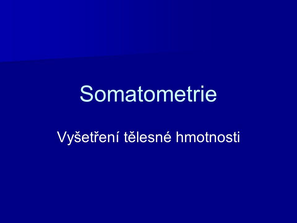 Somatometrie Vyšetření tělesné hmotnosti