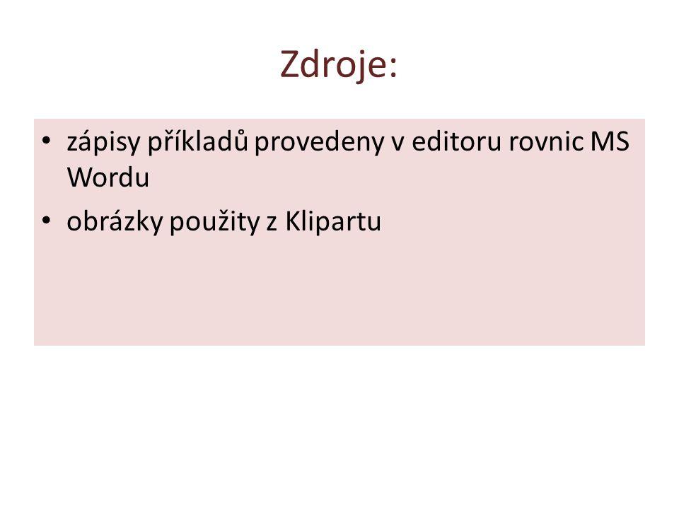Zdroje: zápisy příkladů provedeny v editoru rovnic MS Wordu obrázky použity z Klipartu