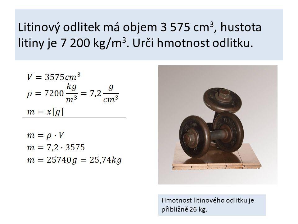 Litinový odlitek má objem 3 575 cm 3, hustota litiny je 7 200 kg/m 3.