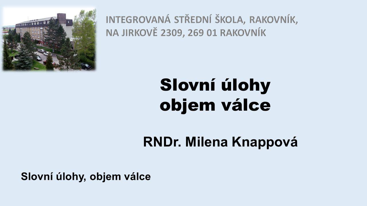 Slovní úlohy objem válce RNDr. Milena Knappová Slovní úlohy, objem válce