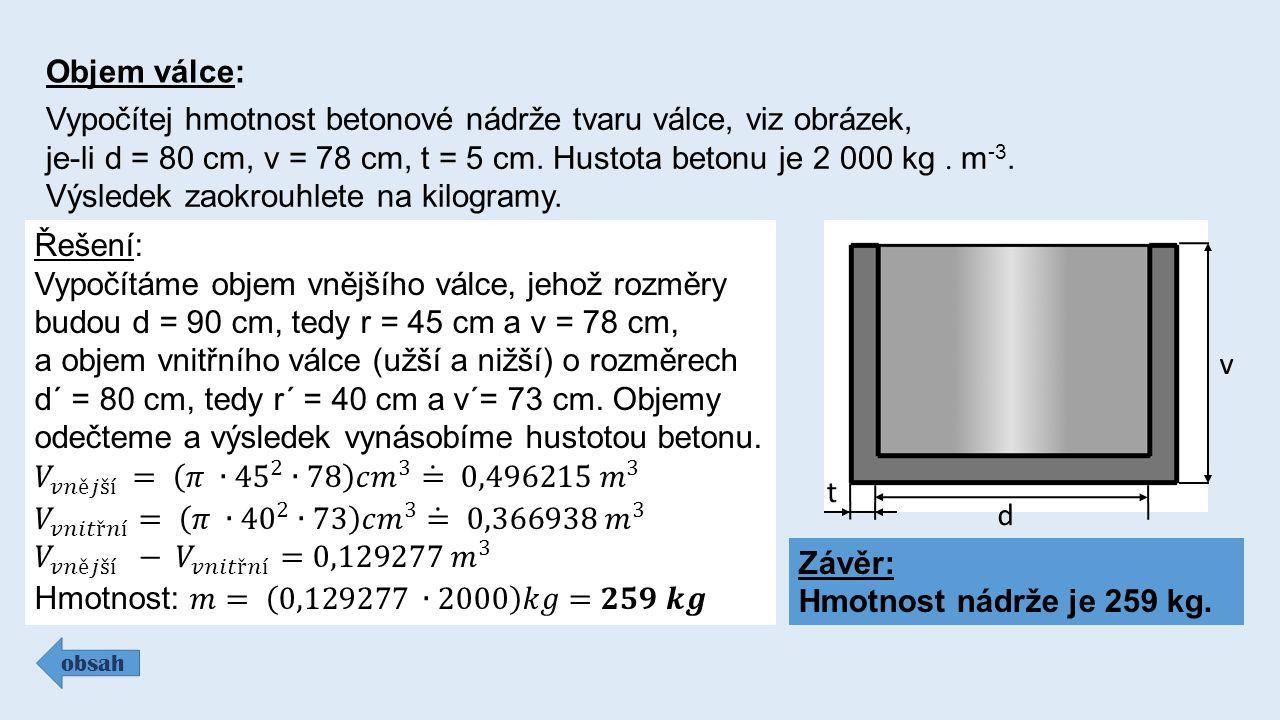 Objem válce: obsah Vypočítej hmotnost betonové nádrže tvaru válce, viz obrázek, je-li d = 80 cm, v = 78 cm, t = 5 cm. Hustota betonu je 2 000 kg  m -