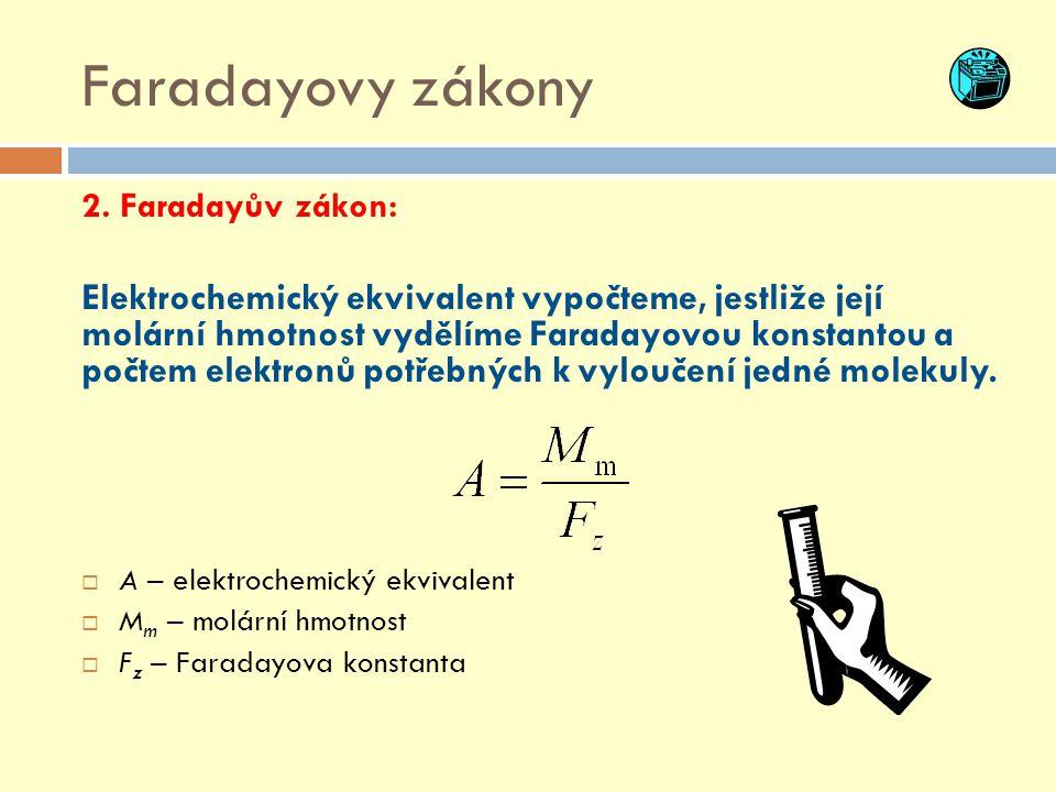 Faradayovy zákony 2. Faradayův zákon: Elektrochemický ekvivalent vypočteme, jestliže její molární hmotnost vydělíme Faradayovou konstantou a počtem el