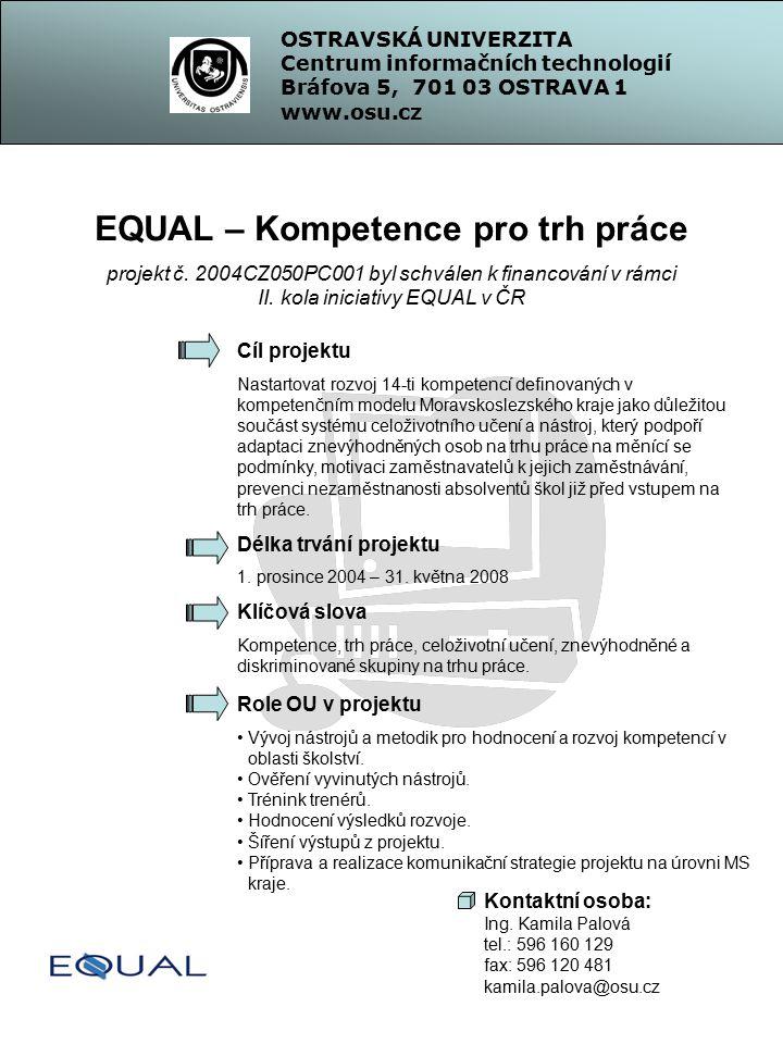 OSTRAVSKÁ UNIVERZITA Centrum informačních technologií Bráfova 5, 701 03 OSTRAVA 1 www.osu.cz EQUAL – Kompetence pro trh práce projekt č.