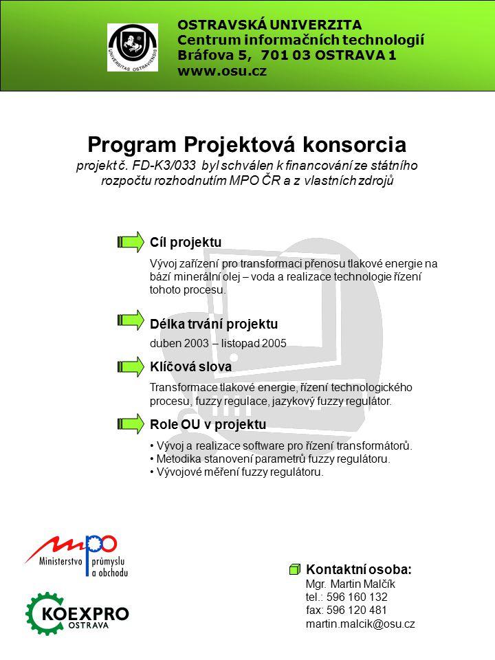 OSTRAVSKÁ UNIVERZITA Centrum informačních technologií Bráfova 5, 701 03 OSTRAVA 1 www.osu.cz Program Projektová konsorcia projekt č.