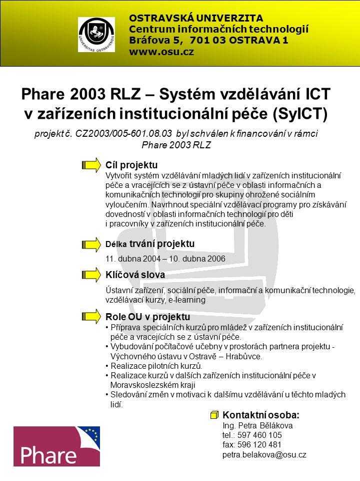 OSTRAVSKÁ UNIVERZITA Centrum informačních technologií Bráfova 5, 701 03 OSTRAVA 1 www.osu.cz Phare 2003 RLZ – Systém vzdělávání ICT v zařízeních institucionální péče (SyICT) projekt č.