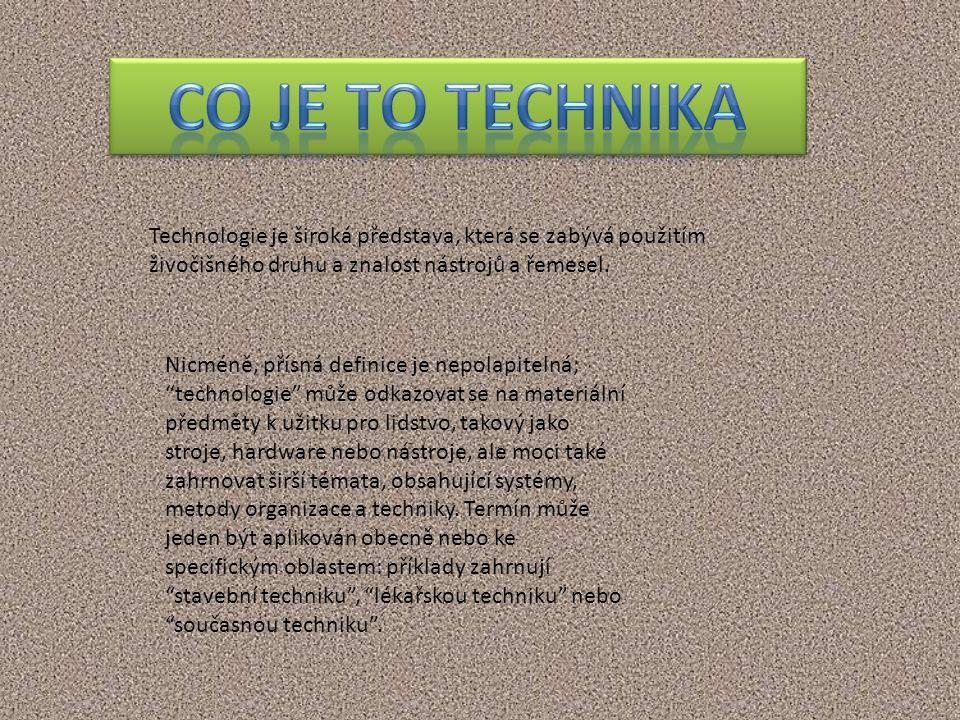 """Technologie je široká představa, která se zabývá použitím živočišného druhu a znalost nástrojů a řemesel. Nicméně, přísná definice je nepolapitelná; """""""