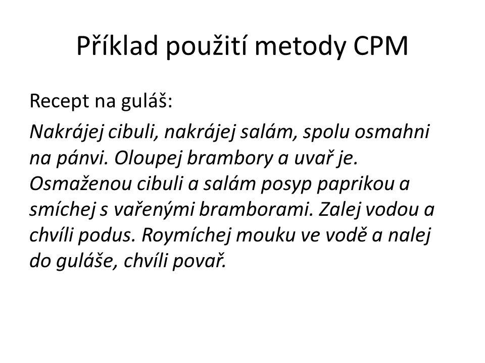 Příklad použití metody CPM Recept na guláš: Nakrájej cibuli, nakrájej salám, spolu osmahni na pánvi. Oloupej brambory a uvař je. Osmaženou cibuli a sa
