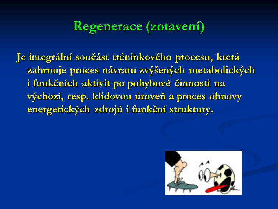 Regenerace (zotavení) Je integrální součást tréninkového procesu, která zahrnuje proces návratu zvýšených metabolických i funkčních aktivit po pohybové činnosti na výchozí, resp.