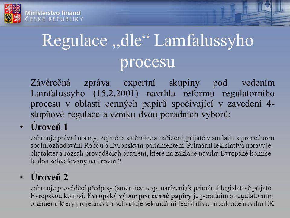 """Regulace """"dle Lamfalussyho procesu Úroveň 3 má za cíl zajistit řádné a včasné promítnutí primární a sekundární legislativy posílením spolupráce dozorových orgánů v rámci Výboru evropských dozorových orgánů nad kapitálovým trhem (CESR) Úroveň 4 má za cíl posílit vynucování evropských právních norem zajištěním spolupráce EK, členských států a dozorových institucí."""