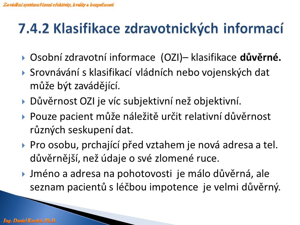  Osobní zdravotní informace (OZI)– klasifikace důvěrné.  Srovnávání s klasifikací vládních nebo vojenských dat může být zavádějící.  Důvěrnost OZI