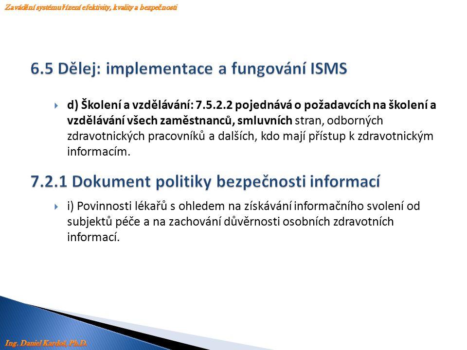  d) Školení a vzdělávání: 7.5.2.2 pojednává o požadavcích na školení a vzdělávání všech zaměstnanců, smluvních stran, odborných zdravotnických pracov