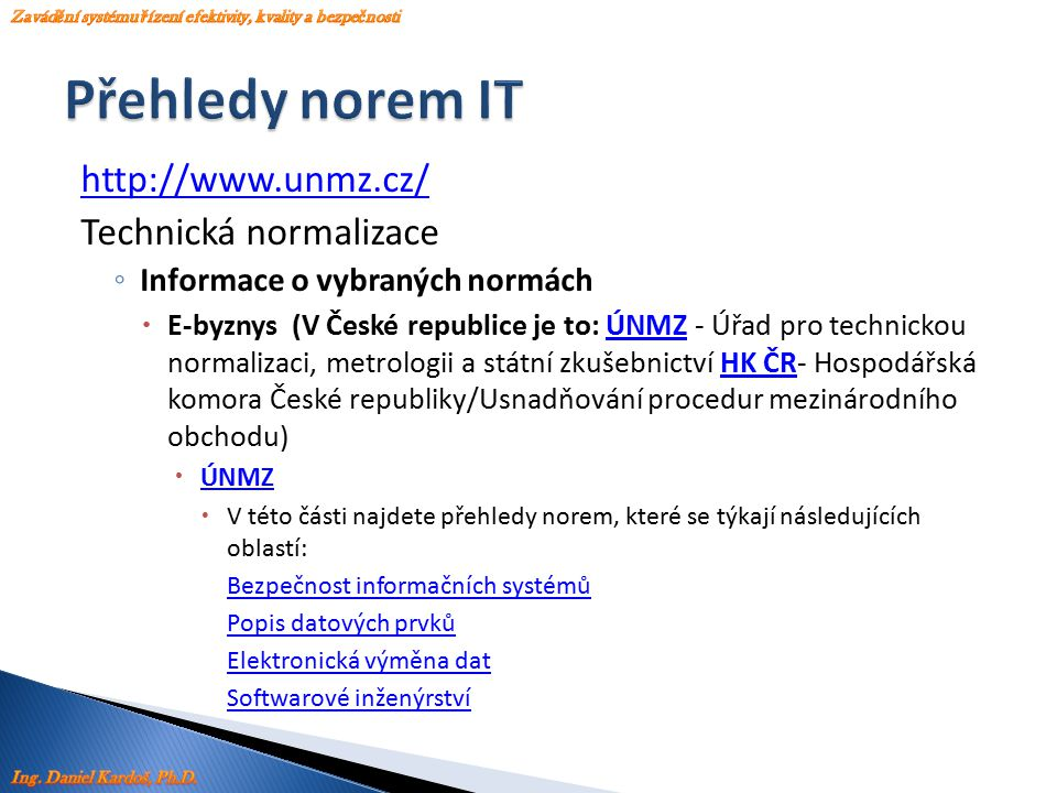 http://www.unmz.cz/ Technická normalizace ◦ Informace o vybraných normách  E-byznys (V České republice je to: ÚNMZ - Úřad pro technickou normalizaci,