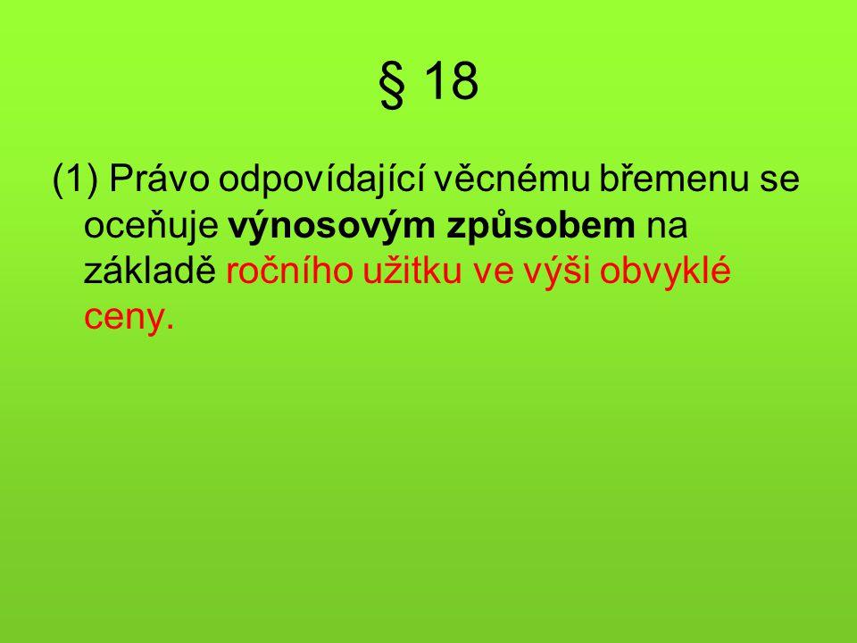 § 18 (1) Právo odpovídající věcnému břemenu se oceňuje výnosovým způsobem na základě ročního užitku ve výši obvyklé ceny.