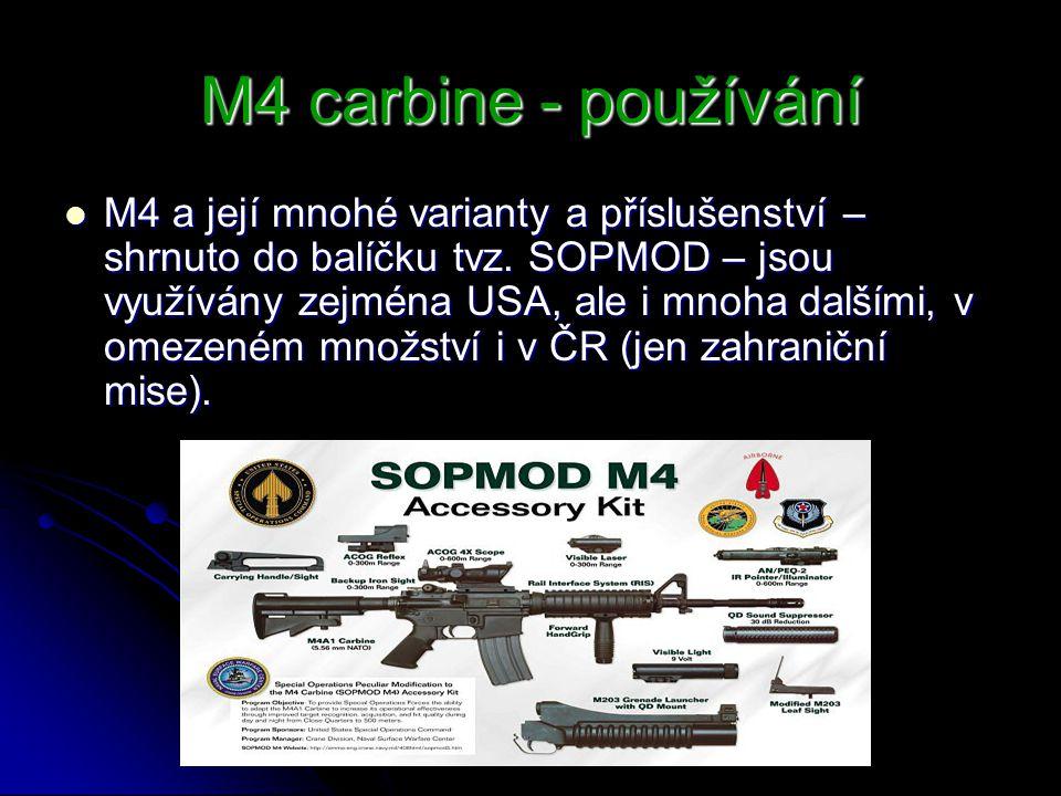 M4 carbine - používání M4 a její mnohé varianty a příslušenství – shrnuto do balíčku tvz. SOPMOD – jsou využívány zejména USA, ale i mnoha dalšími, v