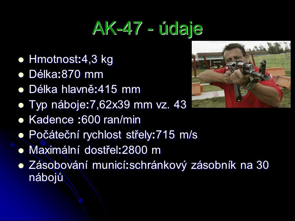 AK-47 - údaje Hmotnost:4,3 kg Hmotnost:4,3 kg Délka:870 mm Délka:870 mm Délka hlavně:415 mm Délka hlavně:415 mm Typ náboje:7,62x39 mm vz. 43 Typ náboj