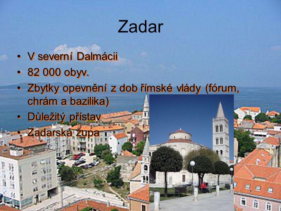 Zadar V severní Dalmácii 82 000 obyv. Zbytky opevnění z dob římské vlády (fórum, chrám a bazilika) Důležitý přístav Zadarská župa V severní Dalmácii 8