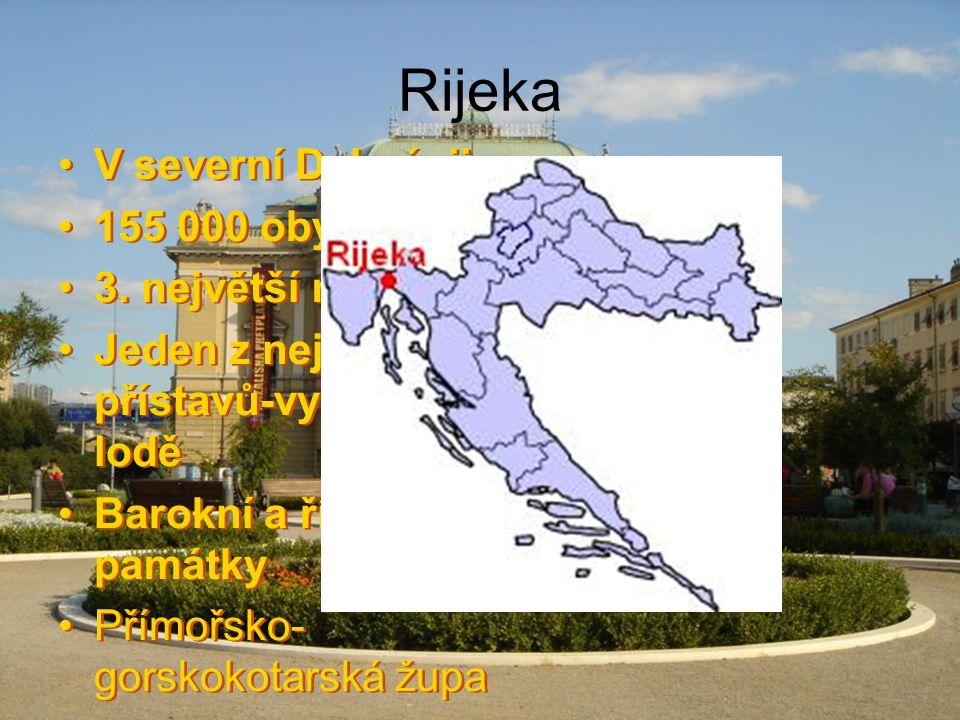 Rijeka V severní Dalmácii 155 000 obyv. 3. největší město Jeden z nejdůležitějších přístavů-vyrábějí se zde lodě Barokní a římské památky Přímořsko- g
