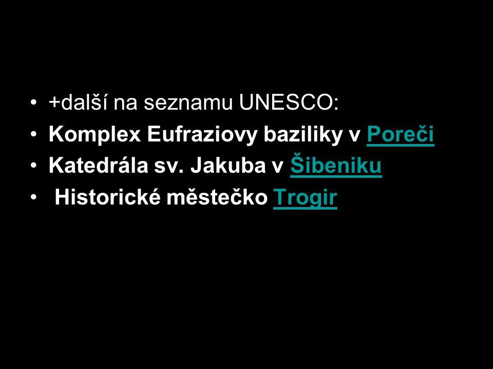 +další na seznamu UNESCO: Komplex Eufraziovy baziliky v PorečiPoreči Katedrála sv. Jakuba v ŠibenikuŠibeniku Historické městečko TrogirTrogir