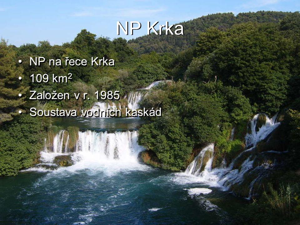 NP Krka NP na řece Krka 109 km 2 Založen v r. 1985 Soustava vodních kaskád NP na řece Krka 109 km 2 Založen v r. 1985 Soustava vodních kaskád