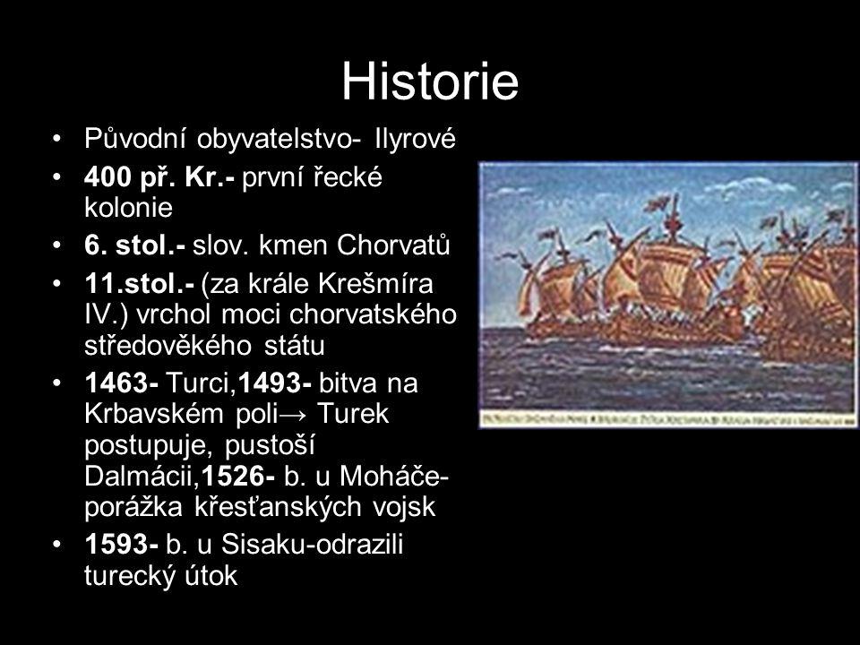 Historie Původní obyvatelstvo- Ilyrové 400 př. Kr.- první řecké kolonie 6. stol.- slov. kmen Chorvatů 11.stol.- (za krále Krešmíra IV.) vrchol moci ch