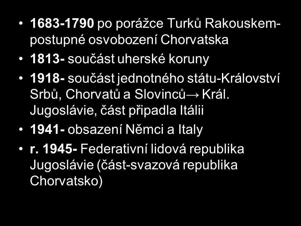 1683-1790 po porážce Turků Rakouskem- postupné osvobození Chorvatska 1813- součást uherské koruny 1918- součást jednotného státu-Království Srbů, Chor