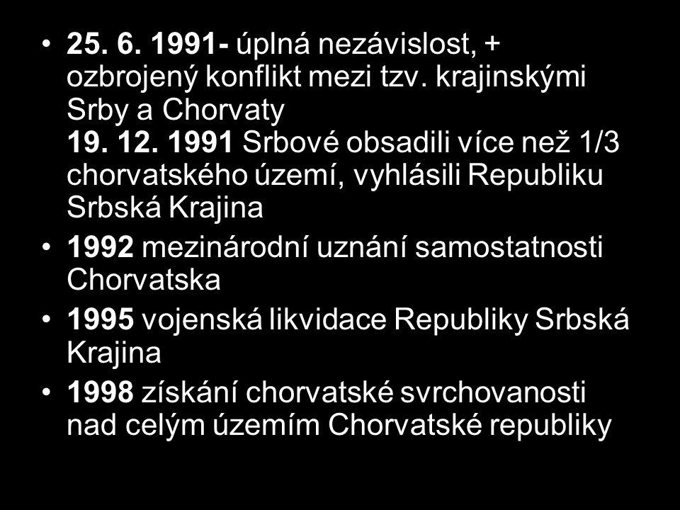 25. 6. 1991- úplná nezávislost, + ozbrojený konflikt mezi tzv. krajinskými Srby a Chorvaty 19. 12. 1991 Srbové obsadili více než 1/3 chorvatského územ