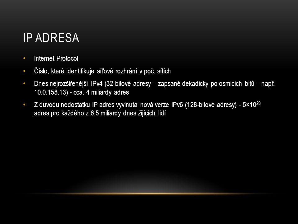IP ADRESA Internet Protocol Číslo, které identifikuje síťové rozhrání v poč.
