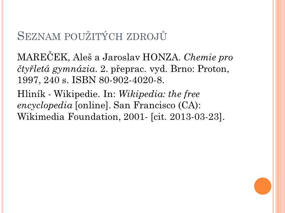 S EZNAM POUŽITÝCH ZDROJŮ MAREČEK, Aleš a Jaroslav HONZA. Chemie pro čtyřletá gymnázia. 2. přeprac. vyd. Brno: Proton, 1997, 240 s. ISBN 80-902-4020-8.