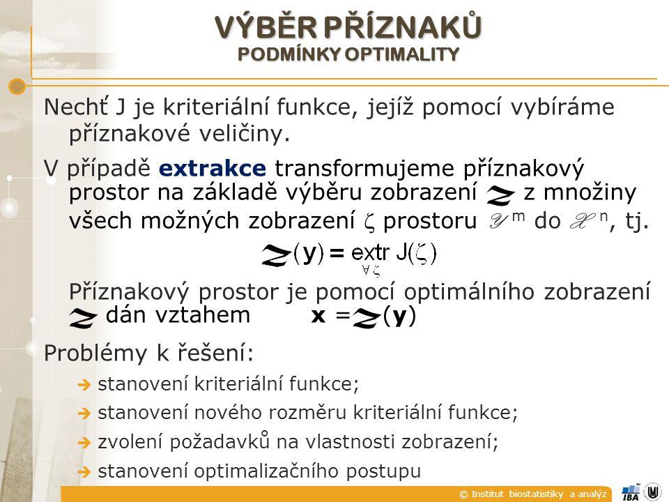 © Institut biostatistiky a analýz VÝB Ě R P Ř ÍZNAK Ů PODMÍNKY OPTIMALITY Nechť J je kriteriální funkce, jejíž pomocí vybíráme příznakové veličiny.