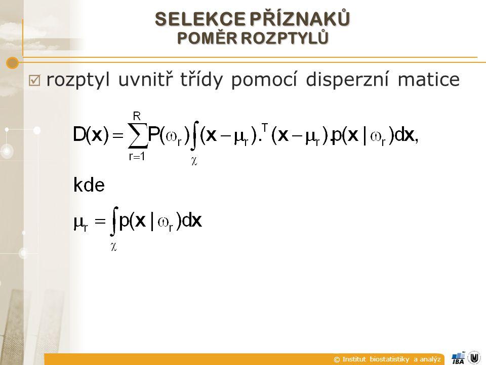 © Institut biostatistiky a analýz SELEKCE P Ř ÍZNAK Ů POM Ě R ROZPTYL Ů  rozptyl uvnitř třídy pomocí disperzní matice