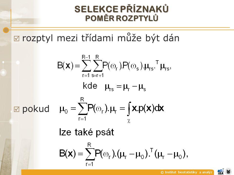 © Institut biostatistiky a analýz SELEKCE P Ř ÍZNAK Ů POM Ě R ROZPTYL Ů  rozptyl mezi třídami může být dán  pokud