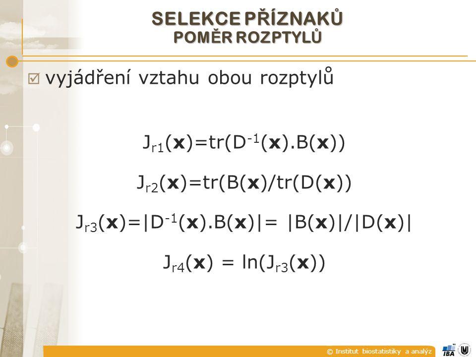 © Institut biostatistiky a analýz SELEKCE P Ř ÍZNAK Ů POM Ě R ROZPTYL Ů  vyjádření vztahu obou rozptylů J r1 (x)=tr(D -1 (x).B(x)) J r2 (x)=tr(B(x)/tr(D(x)) J r3 (x)=|D -1 (x).B(x)|= |B(x)|/|D(x)| J r4 (x) = ln(J r3 (x))