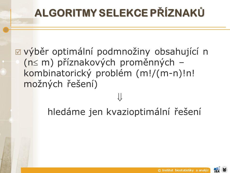 © Institut biostatistiky a analýz ALGORITMY SELEKCE P Ř ÍZNAK Ů  výběr optimální podmnožiny obsahující n (n m) příznakových proměnných – kombinatorický problém (m!/(m-n)!n.